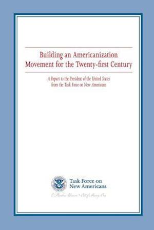 Building an Americanization Movement for the Twenty-First Century af U. s. Department of Homeland Security