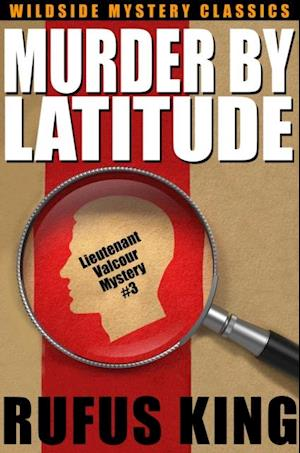 Murder by Latitude af Rufus King