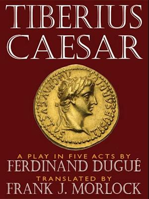 Tiberius Caesar -- A Play in Five Acts af Ferdinand Dugue