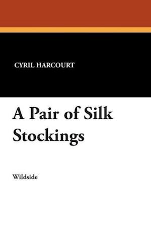 A Pair of Silk Stockings af Cyril Harcourt