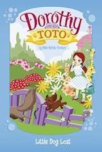 Dorothy and Toto Little Dog Lost (Dorothy and Toto)