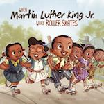 When Martin Luther King Jr. Wore Roller Skates (Leaders Doing Headstands)