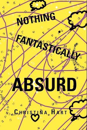 Nothing Fantastically Absurd af Christina Hart