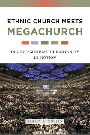 Ethnic Church Meets Megachurch af Prema A. Kurien