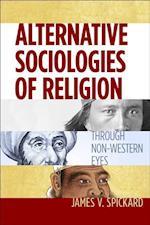 Alternative Sociologies of Religion af James V. Spickard