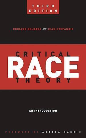 Bog, hardback Critical Race Theory (Third Edition) af Richard Delgado, Jean Stefancic
