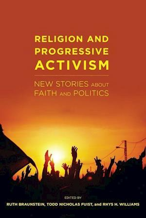 Bog, hardback Religion and Progressive Activism af Todd Nicholas Fuist, Rhys H. Williams, Ruth Braunstein