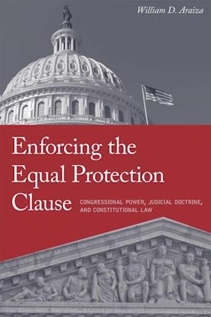 Enforcing the Equal Protection Clause af William D. Araiza