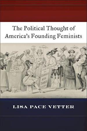 Bog, paperback The Political Thought of Americaas Founding Feminists af Lisa Pace Vetter