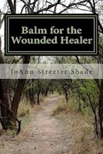 Balm for the Wounded Healer af Joann Streeter Shade