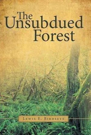 The Unsubdued Forest af Lewis E. Birdseye