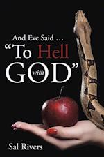 And Eve Said ... to Hell with God