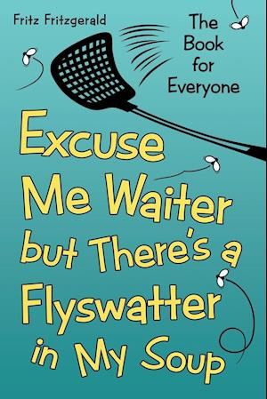 Bog, paperback Excuse Me Waiter, But There's a Flyswatter in My Soup af Fritz Fritzgerald