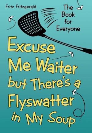 Bog, hardback Excuse Me Waiter, But There's a Flyswatter in My Soup af Fritz Fritzgerald