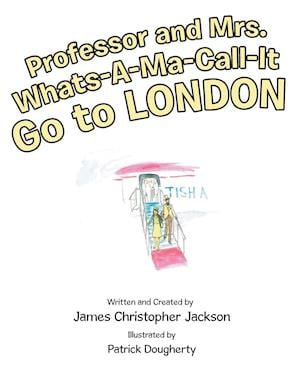 Bog, paperback Professor and Mrs. Whats-A-Ma-Call-It Go to London af James Christopher Jackson
