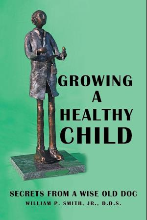 Bog, paperback Growing a Healthy Child af D. D. S. William P. Smith Jr