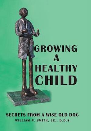Bog, hardback Growing a Healthy Child af D. D. S. William P. Smith Jr