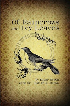 Of Raincrows and Ivy Leaves af Edgar Brown, Judith A. Brown