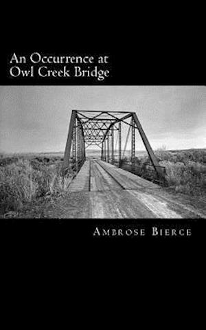 An Occurrence at Owl Creek Bridge af Ambrose Bierce