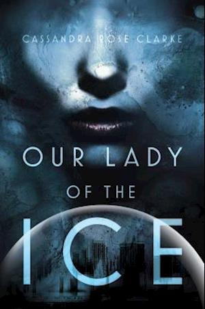 Our Lady of the Ice af Cassandra Rose Clarke