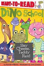 Say Cheese, Teddy Rex! (Ready-to-Read. Level 1)