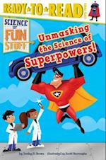 Unmasking the Science of Superpowers! (Ready-to-Read. Level 3)