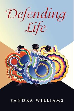 Defending Life af Sandra Williams