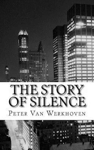 The Story of Silence af Peter Van Werkhoven