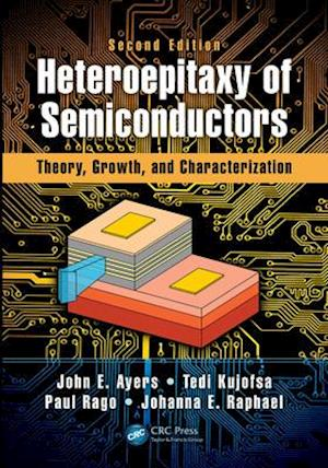 Heteroepitaxy of Semiconductors af John E. Ayers, Paul Rago, Tedi Kujofsa