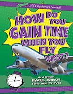 How Do You Gain Time When You Fly West? (Q A Lifes Mysteries Solved)