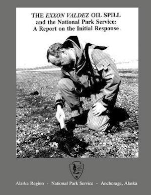 The EXXON Valdez Oil Spill and the National Park Service af Carol Burkhart, William S. Hanable
