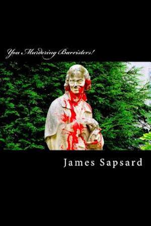 You Murdering Barristers! af James Sapsard