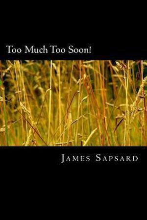 Too Much Too Soon! af James Sapsard
