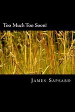 Too Much Too Soon! af James Sapsard