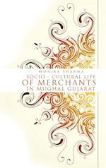 Socio-Cultural Life of Merchants in Mughal Gujarat af Monika Sharma