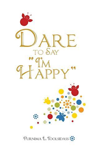 Bog, paperback Dare to Say I'm Happy af Purnima L. Toolsidass