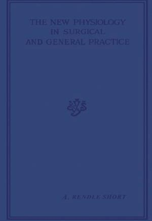 New Physiology in Surgical and General Practice af A. Rendle Short