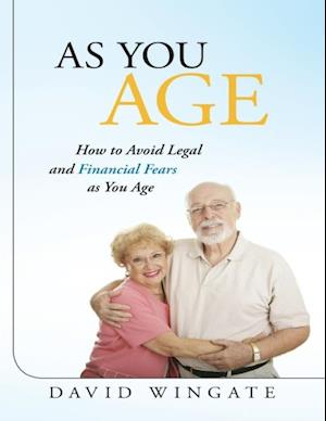 As You Age: How to Avoid Legal and Financial Fears As You Age af David Wingate