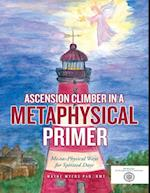 Ascension Climber In a Metaphysical Primer: Mental Physical Ways for Spirited Days af RMT Wayne Myers PhD