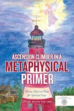 Ascension Climber in a Metaphysical Primer af RMT Wayne Myers PhD