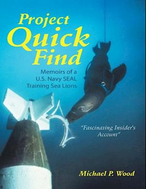 Project Quick Find: Memoirs of a U.s. Navy Seal Training Sea Lions af Michael P. Wood