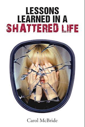 Lessons Learned in a Shattered Life af Carol McBride