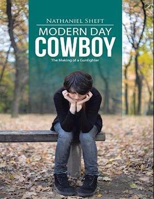 Modern Day Cowboy: The Making of a Gunfighter af Nathaniel Sheft