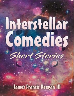 Interstellar Comedies: Short Stories af James Francis Keegan III
