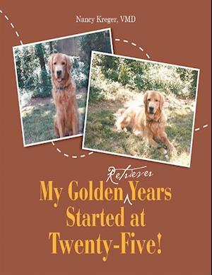 My Golden Retriever Years Started At Twenty-Five! af VMD Nancy Kreger