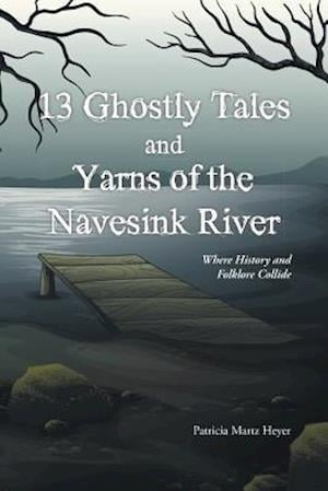 13 Ghostly Tales and Yarns of the Navesink River af Patricia Martz Heyer