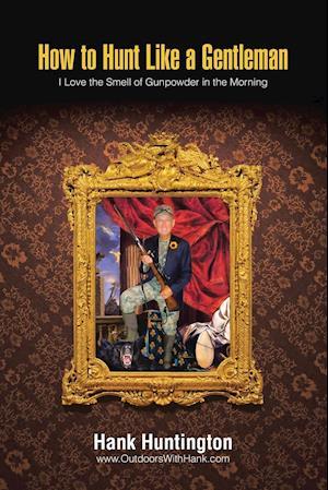 Bog, paperback How to Hunt Like a Gentleman af Hank Huntington