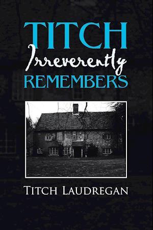 Bog, paperback Titch Irreverently Remembers af Titch Laudregan
