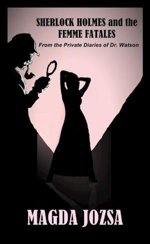 Sherlock Holmes and the Femme Fatales af Magda Jozsa