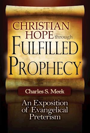 Christian Hope through Fulfilled Prophecy af Charles S. Meek